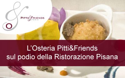 L'Osteria Pitti&Friends sul Podio della Ristorazione Pisana